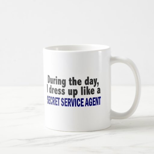 During The Day I Dress Up Secret Service Agent Coffee Mugs