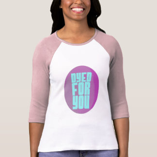 Dyed for You T-Shirt
