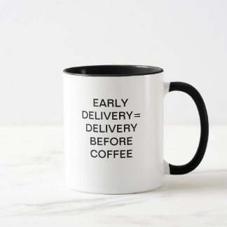 EARLY DELIVERY = DELIVERY BEFORE COFFEE MUG