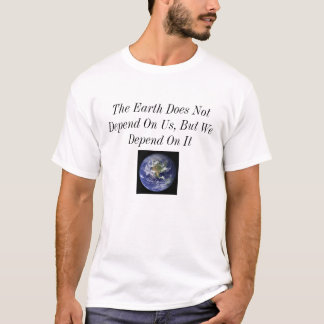 Earth Does Not Depend On Us T-Shirt