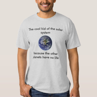 Earth is the cool kid - t-shirt