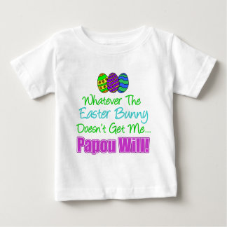 Easter Bunny Doesn't Papou Will Baby T-Shirt