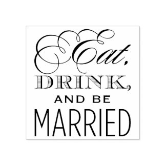 Eat Drink and Be Married | Wedding Rubber Stamp