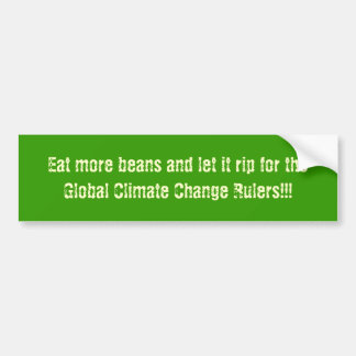 Eat more beans and let it rip for the Global Cl... Car Bumper Sticker