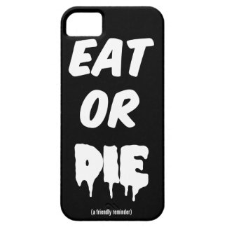 Eat or DIE (a friendly reminder) iPhone 5 Case