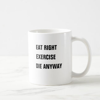Eat right, Exercise, Die Anyway Basic White Mug