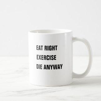 Eat right, Exercise, Die Anyway Basic White Mug