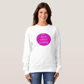 Eat. Sleep. Plan a wedding. Sweatshirt