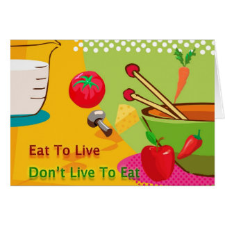 Eat To Live Don't Live To Eat Diet Greeting Card
