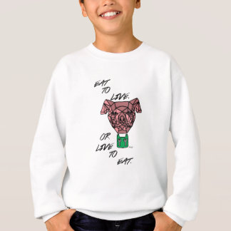 Eat to Live or Live to Eat Sweatshirt