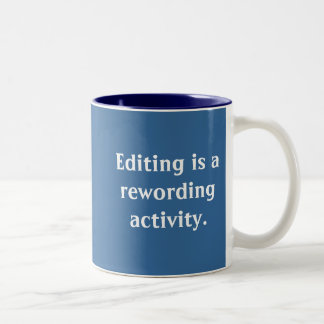 Editing is a rewording activity. Two-Tone coffee mug