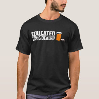 Educated Drug Dealer Science Student T-Shirt