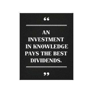 Educational Quote For An investment in knowledge. Stretched Canvas Print