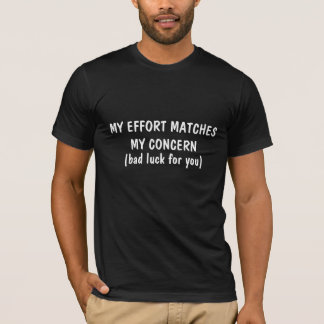 Effort Matches My Concern T-Shirt