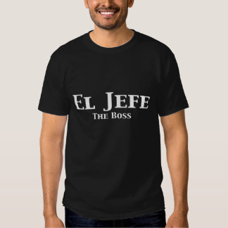 El Jefe The Boss Gifts Tee Shirt