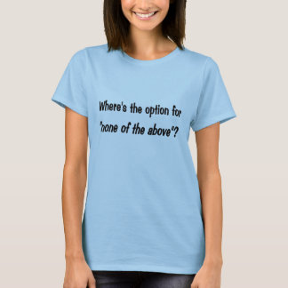 Elections - None of the Above Option T-Shirt