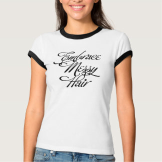 Embrace Messy Hair T-Shirt