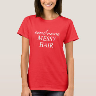 Embrace Messy Hair T-shirt For Women Bad Hair Day