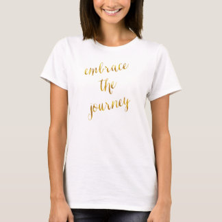 Embrace The Journey Quote Gold Faux Foil Courage T-Shirt