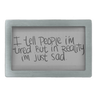 EMO QUOTES I TELL EVERYONE I M TIRED BUT ALL I REA BELT BUCKLES
