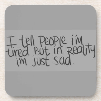 EMO QUOTES I TELL EVERYONE I M TIRED BUT ALL I REA BEVERAGE COASTERS