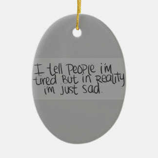EMO QUOTES I TELL EVERYONE I M TIRED BUT ALL I REA CHRISTMAS TREE ORNAMENT