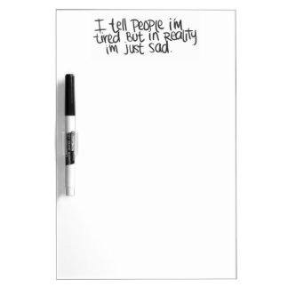 EMO QUOTES I TELL EVERYONE I M TIRED BUT ALL I REA DRY ERASE WHITE BOARD