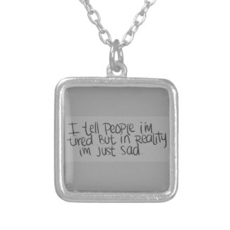 EMO QUOTES I TELL EVERYONE I M TIRED BUT ALL I REA CUSTOM JEWELRY