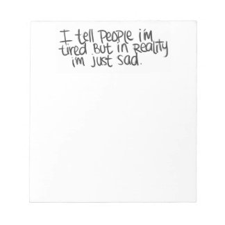 EMO QUOTES I TELL EVERYONE I M TIRED BUT ALL I REA MEMO PADS