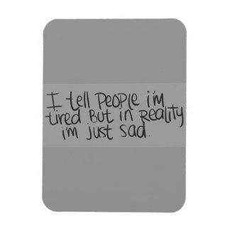 EMO QUOTES I TELL EVERYONE I M TIRED BUT ALL I REA MAGNET