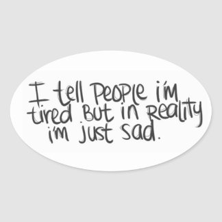 EMO QUOTES I TELL EVERYONE I'M TIRED BUT ALL I REA OVAL STICKER