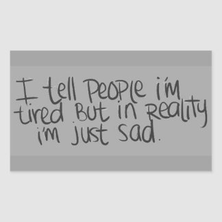 EMO QUOTES I TELL EVERYONE I'M TIRED BUT ALL I REA RECTANGULAR STICKER