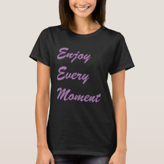 """Enjoy Every Moment"" t-shirt"