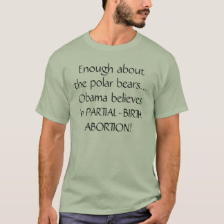 Enough about the polar bears... Obama believes ... T-Shirt