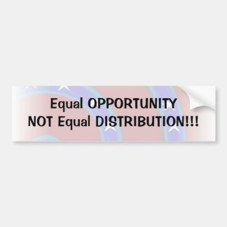 Equal OPPORTUNITY NOT Equal DISTRIBUTION Bumper Sticker