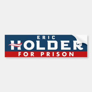 Eric Holder for Prison Bumper Sticker