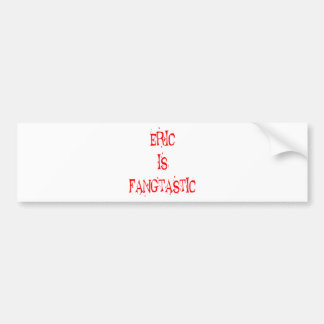 Eric is Fangtastic Bumper Stickers