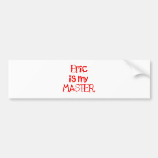 Eric is my MASTER Bumper Stickers