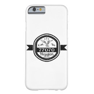 Established In 77070 Houston Barely There iPhone 6 Case