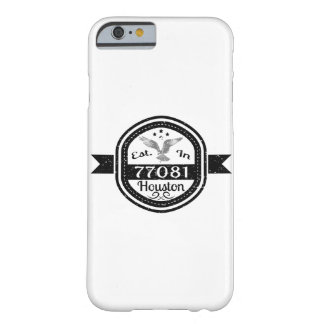Established In 77081 Houston Barely There iPhone 6 Case