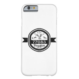 Established In 77083 Houston Barely There iPhone 6 Case