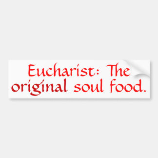 Eucharist: The Original Soul Food - Bmpr Stkr - DR Bumper Sticker
