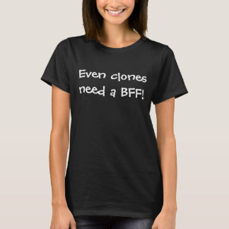 Even clones need a BFF! T-Shirt