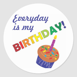 Every day is my Birthday! Classic Round Sticker