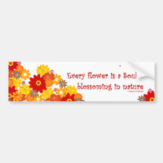 """""""Every Flower Is A Soul"""" bright whimsical flowers Bumper Sticker"""