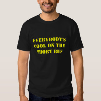 EVERYBODY'S COOL ON THE SHORT BUS TSHIRT
