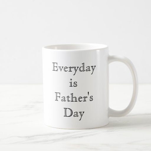 Everyday is Father's Day Mug