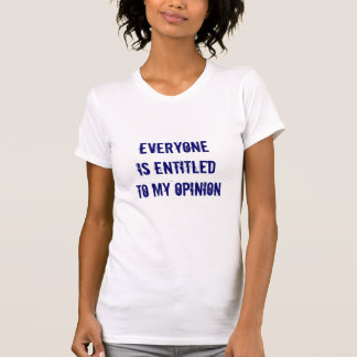 """Everyone is Entitled to My Opinion"" Women's Tee"