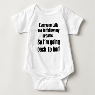 Everyone Tells Me To Follow My Dreams So I'm Going Baby Bodysuit