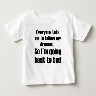 Everyone Tells Me To Follow My Dreams So I'm Going Baby T-Shirt